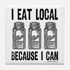 I Eat Local Because I Can Tile Coaster