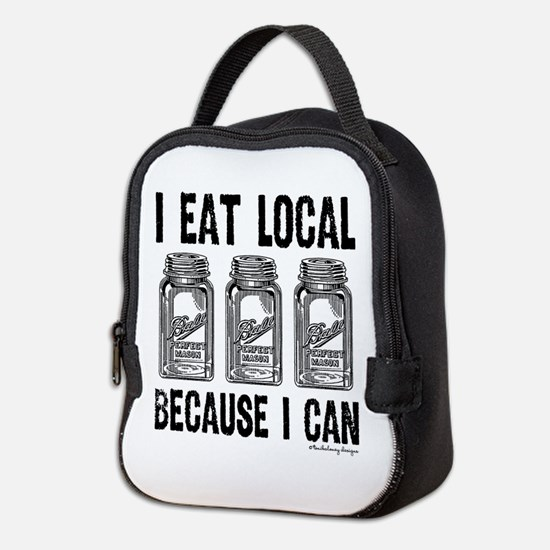 I Eat Local Because I Can Neoprene Lunch Bag