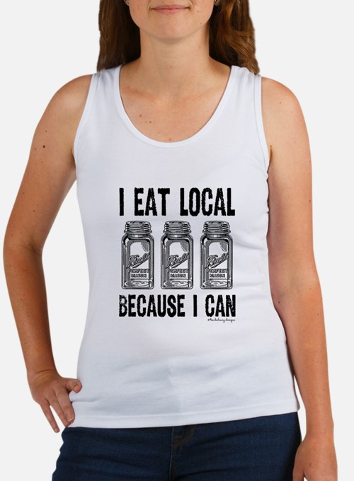 I Eat Local Because I Can Tank Top