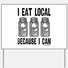 I Eat Local Because I Can Yard Sign