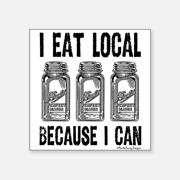 I Eat Local Because I Can Sticker