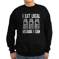 I Eat Local Because Can Sweatshirt