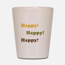 Happy! Happy! Happy! Shot Glass