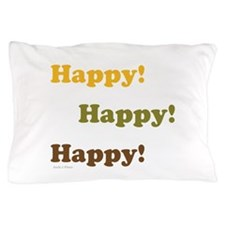 Happy! Happy! Happy! Pillow Case