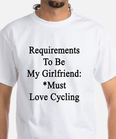 Requirements To Be My Girlfriend: *M Shirt