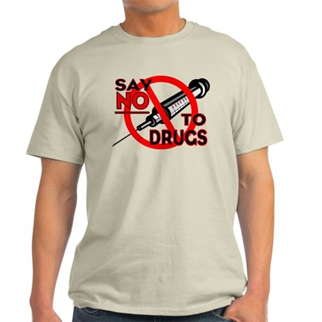 ...Say No To Drugs... Light T-Shirt