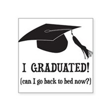 I Graduated! Can I go back to bed now? Sticker