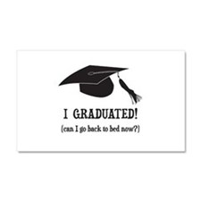 I Graduated! Can I go back to bed now? Car Magnet
