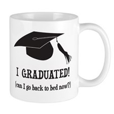 I Graduated! Can I go back to bed now? Mugs