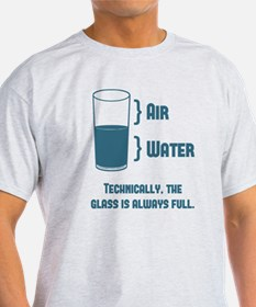 Technically The Glass Is Always Full T-Shirt