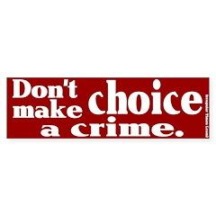 Don't Make Choice a Crime Bumper Bumper Sticker