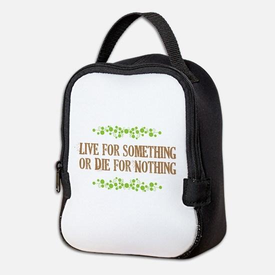 Live For Something Or Die Neoprene Lunch Bag