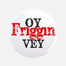"""Oy Friggin Vey 3.5"""" Button"""