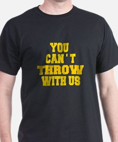 You Can''t Throw With Us T-Shirt
