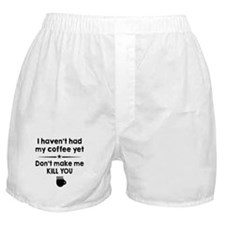 I Havent Had My Coffee Yet Boxer Shorts