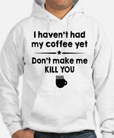 I Havent Had My Coffee Yet Hoodie