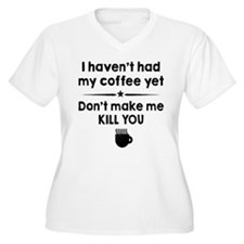 I Havent Had My Coffee Yet Plus Size T-Shirt
