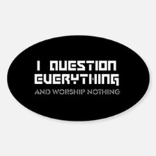 question everything worship nothing Decal