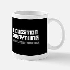 question everything worship nothing Mugs