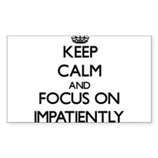 Keep Calm and focus on Impatiently Decal