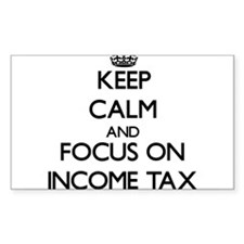 Keep Calm and focus on Income Tax Decal