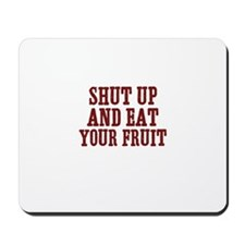 shut up and eat your fruit Mousepad