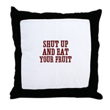 shut up and eat your fruit Throw Pillow