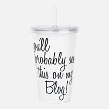 Unique Funny blogger Acrylic Double-wall Tumbler