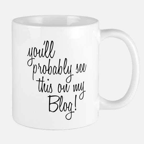 You'll Probably See This On My Blog Design Mugs