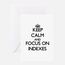Keep Calm and focus on Indexes Greeting Cards