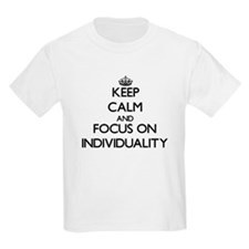 Keep Calm and focus on Individuality T-Shirt