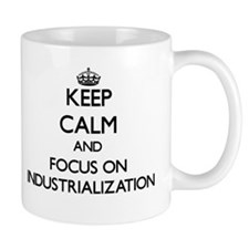 Keep Calm and focus on Industrialization Mugs