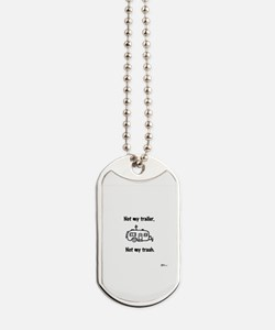 Not my trailer section label Dog Tags