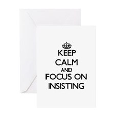 Keep Calm and focus on Insisting Greeting Cards