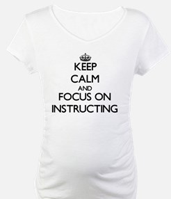 Keep Calm and focus on Instructing Shirt