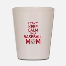 I can't keep calm, I am a baseball mom Shot Glass