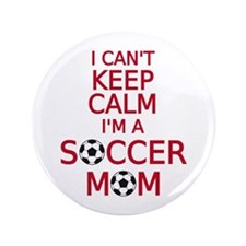 "I can't keep calm, I am a soccer mom 3.5"" Button"