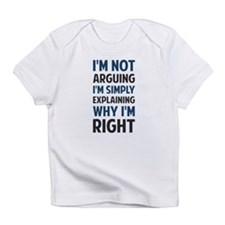 I'm Not Arguing I'm Explaining Infant T-Shirt