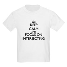 Keep Calm and focus on Interjecting T-Shirt