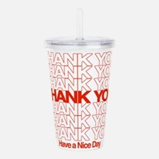 Thank You Have A Nice Day Acrylic Double-wall Tumb