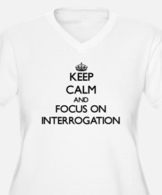 Keep Calm and focus on Interrogation Plus Size T-S