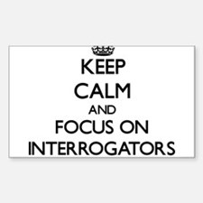 Keep Calm and focus on Interrogators Decal