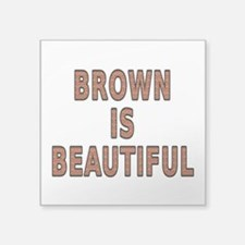 """Brown is beautiful - Square Sticker 3"""" x 3"""""""