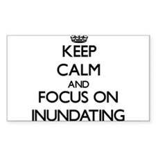 Keep Calm and focus on Inundating Decal