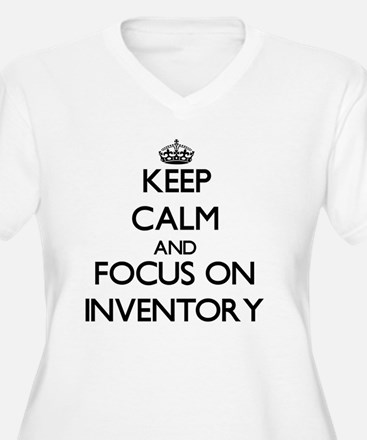 Keep Calm and focus on Inventory Plus Size T-Shirt