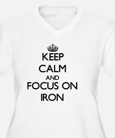 Keep Calm and focus on Iron Plus Size T-Shirt
