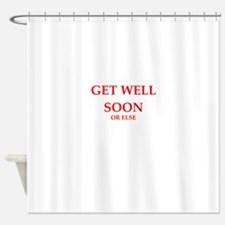 get well Shower Curtain