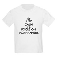 Keep Calm and focus on Jackhammers T-Shirt