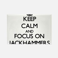 Keep Calm and focus on Jackhammers Magnets