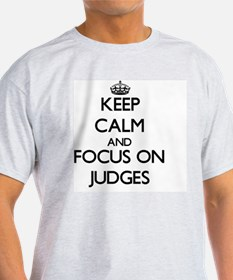 Keep Calm and focus on Judges T-Shirt